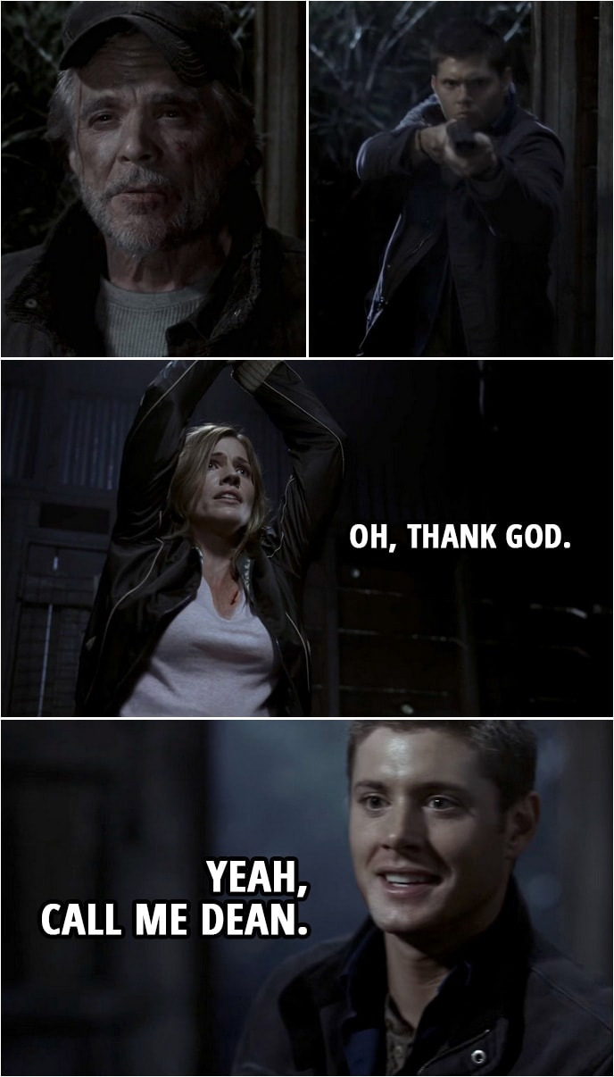 Quote from Supernatural 2x16 | Molly: Oh, thank God. Dean Winchester: Yeah, call me Dean.