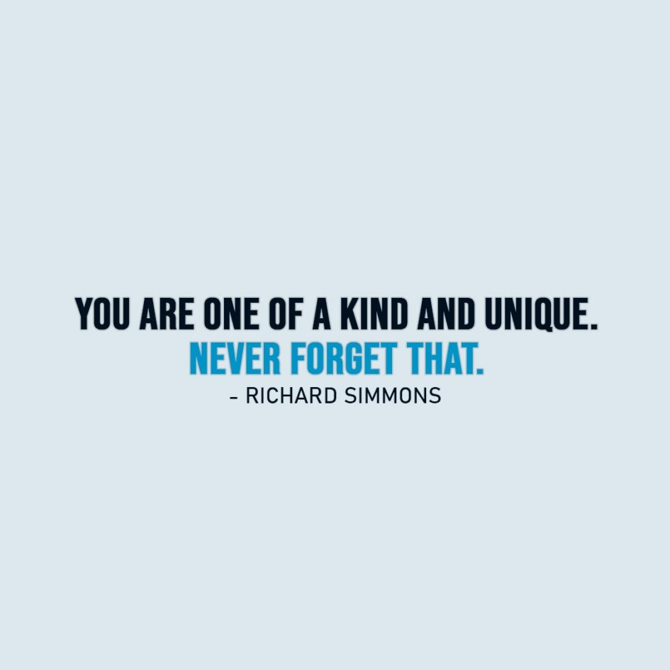 Wisdom Quote | You are one of a kind and unique. Never forget that. - Richard Simmons