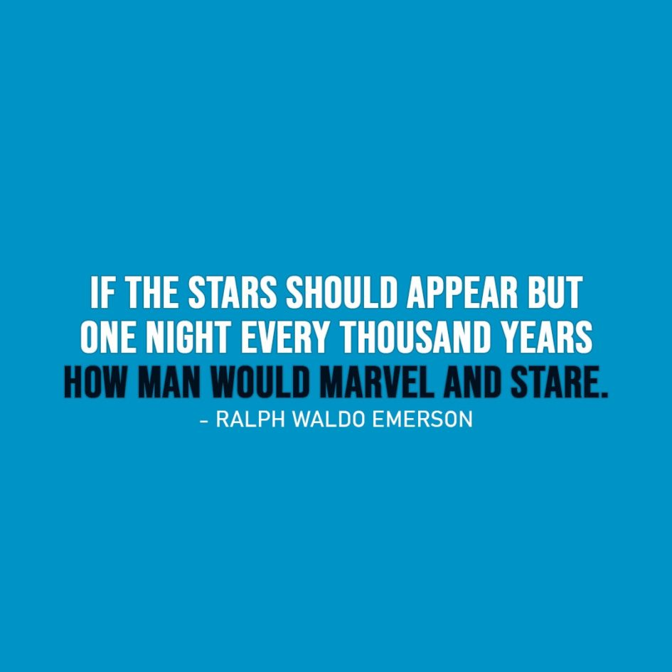 Wisdom Quote | If the stars should appear but one night every thousand years how man would marvel and stare. - Ralph Waldo Emerson