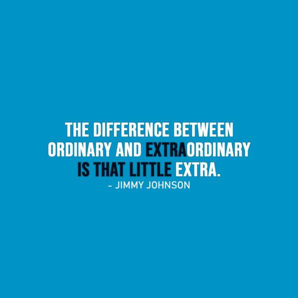 Wisdom Quote   The difference between ordinary and extraordinary is that little extra. - Jimmy Johnson