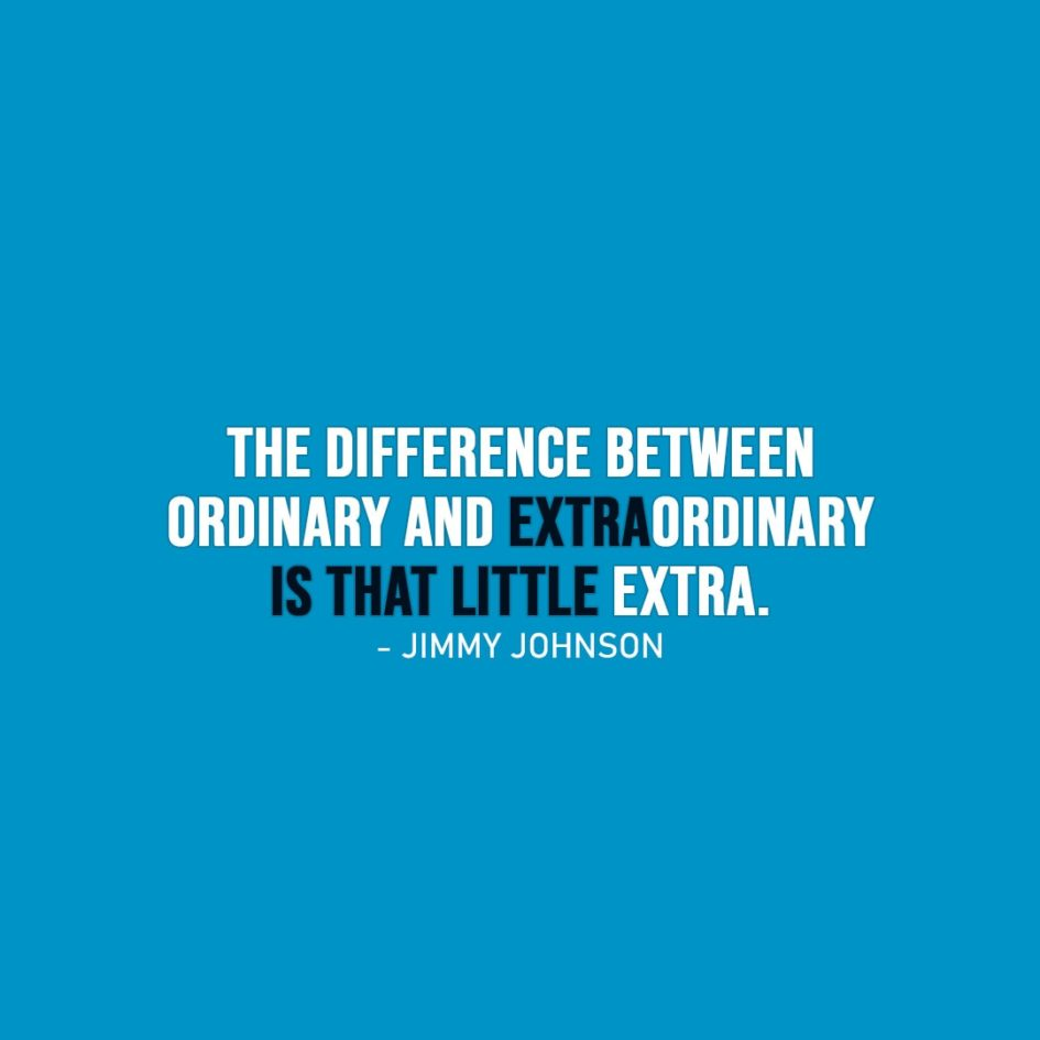 Wisdom Quote | The difference between ordinary and extraordinary is that little extra. - Jimmy Johnson