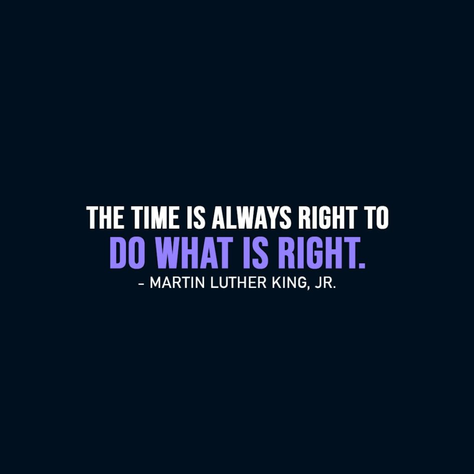 Wisdom Quote | The time is always right to do what is right. - Martin Luther King, Jr.
