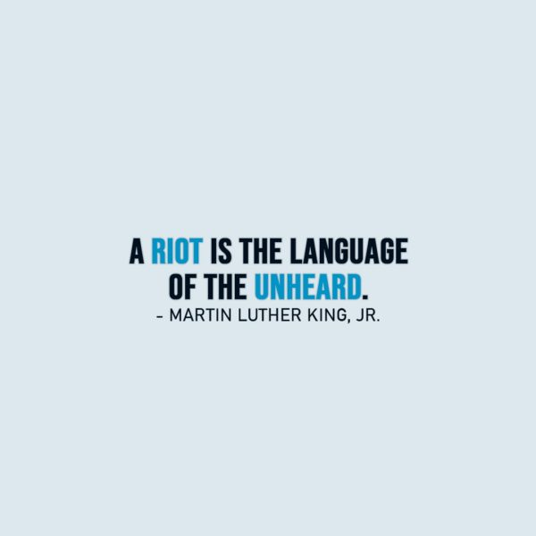 Wisdom Quote | A riot is the language of the unheard. - Martin Luther King, Jr.