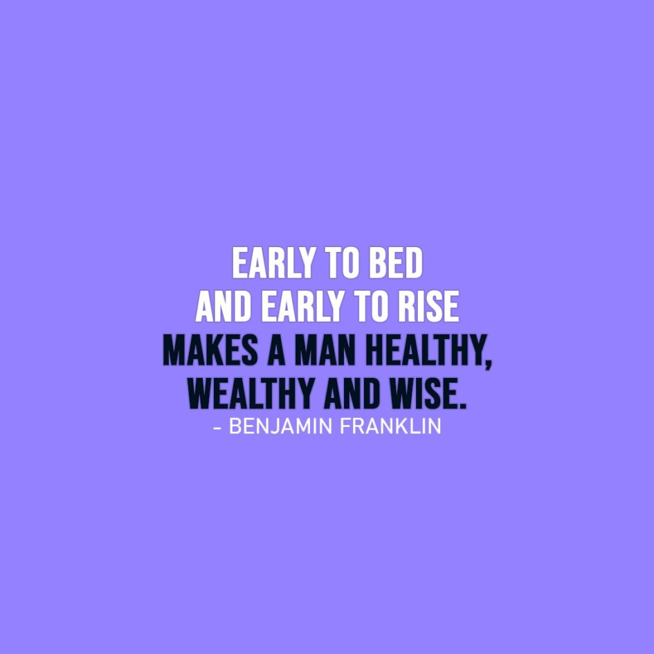 Wisdom Quote | Early to bed and early to rise makes a man healthy, wealthy and wise. - Benjamin Franklin