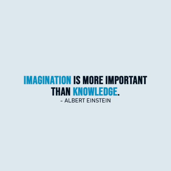 Wisdom Quote | Imagination is more important than knowledge. - Albert Einstein