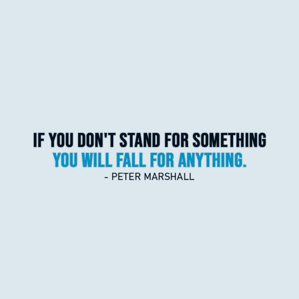 Wisdom Quote   If you don't stand for something you will fall for anything. - Peter Marshall