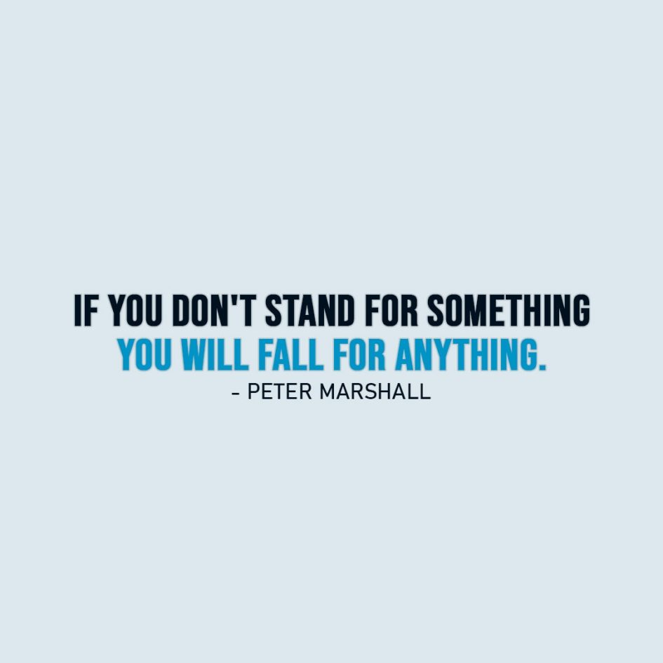 Wisdom Quote | If you don't stand for something you will fall for anything. - Peter Marshall