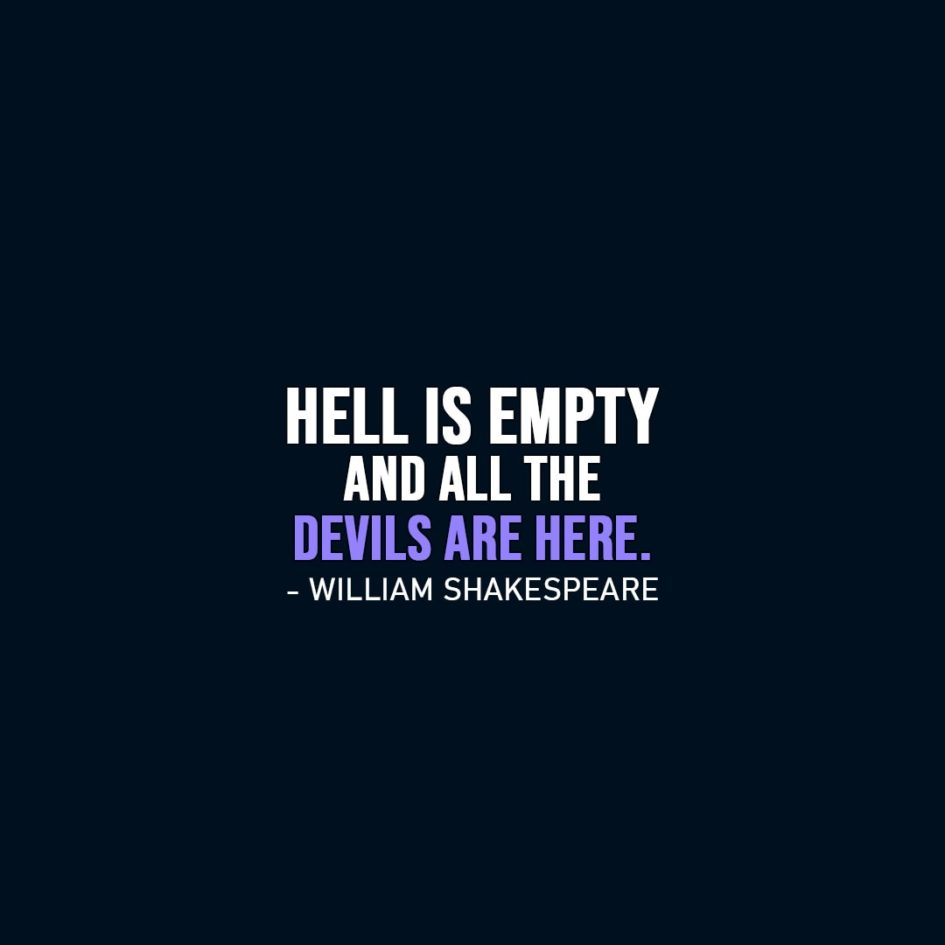 Famous Quotes | Hell is empty and all the devils are here. - William Shakespeare