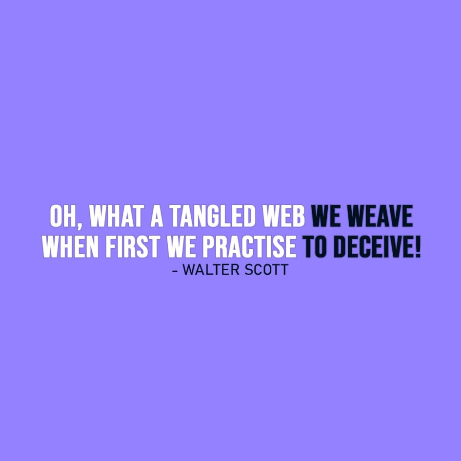 Famous Quotes | Oh, what a tangled web we weave when first we practise to deceive! - Walter Scott
