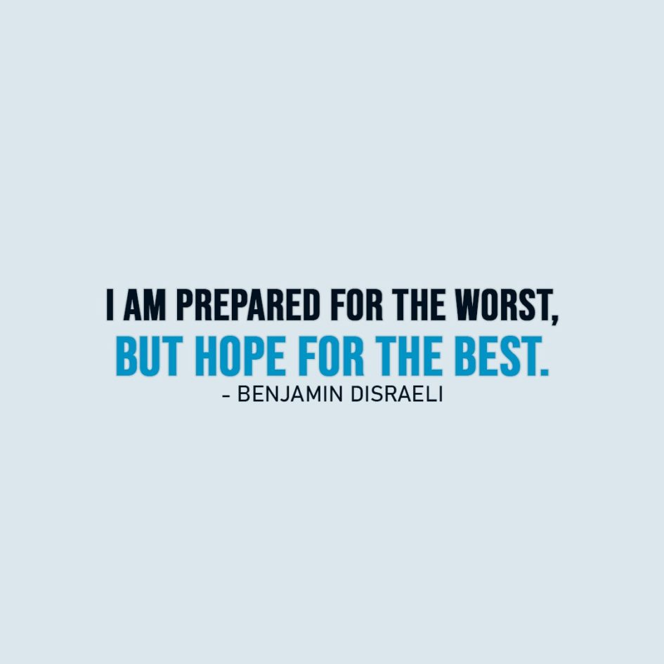 Hope Quote | I am prepared for the worst, but hope for the best. - Benjamin Disraeli