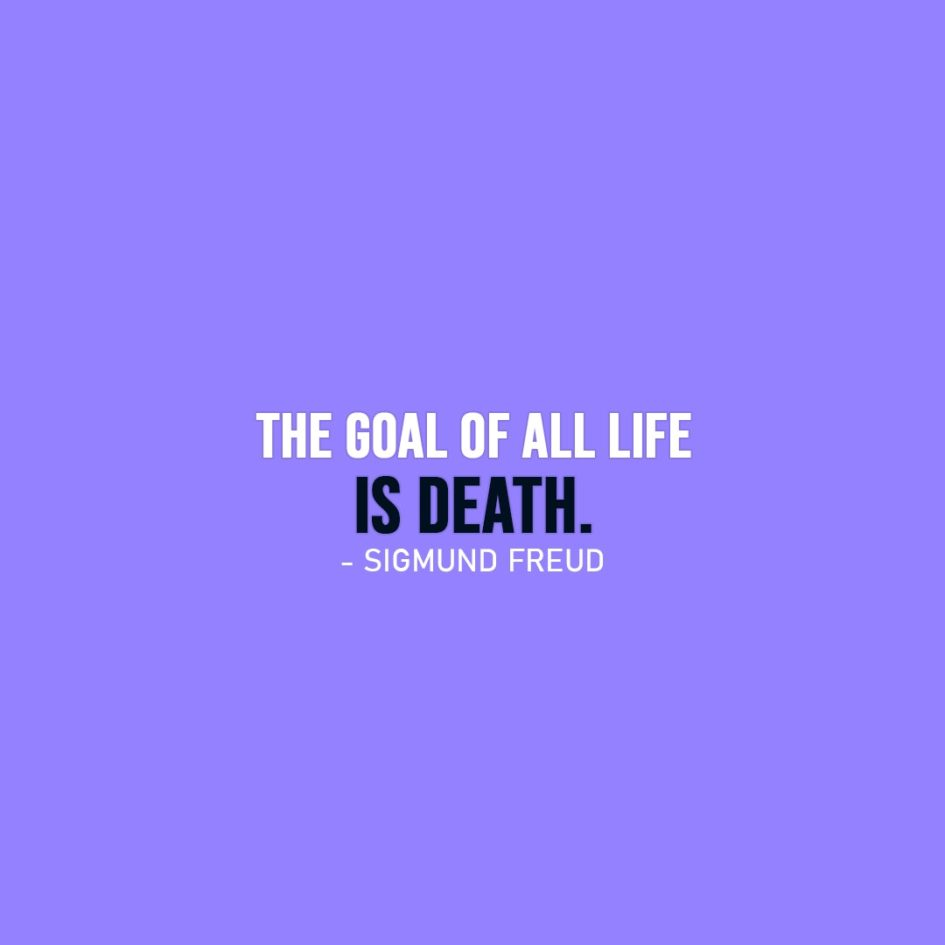Life Quotes | The goal of all life is death. - Sigmund Freud
