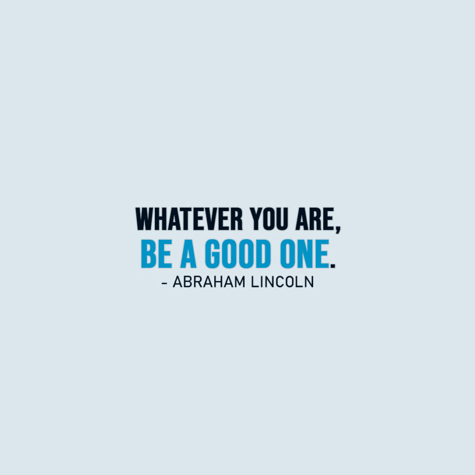 Famous Quote | Whatever you are, be a good one. - Abraham Lincoln