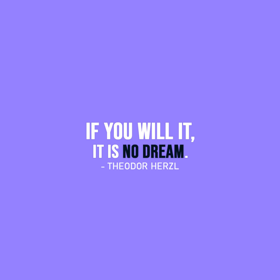 Famous Quote | If you will it, it is no dream. - Theodor Herzl