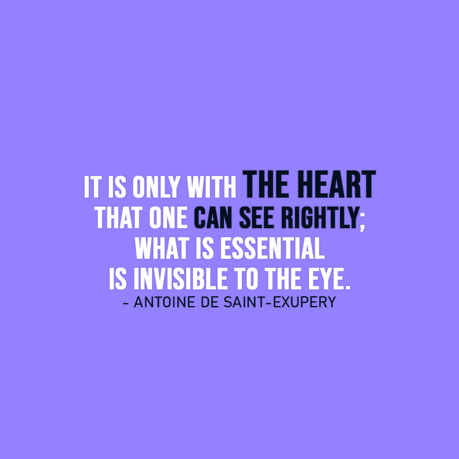 Famous Quote | It is only with the heart that one can see rightly; what is essential is invisible to the eye. - Antoine de Saint-Exupery