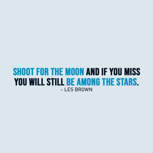 Inspirational Quote | Shoot for the moon and if you miss you will still be among the stars. - Les Brown