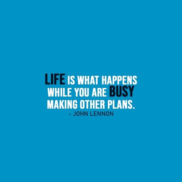 Life Quote | Life is what happens while you are busy making other plans. - John Lennon