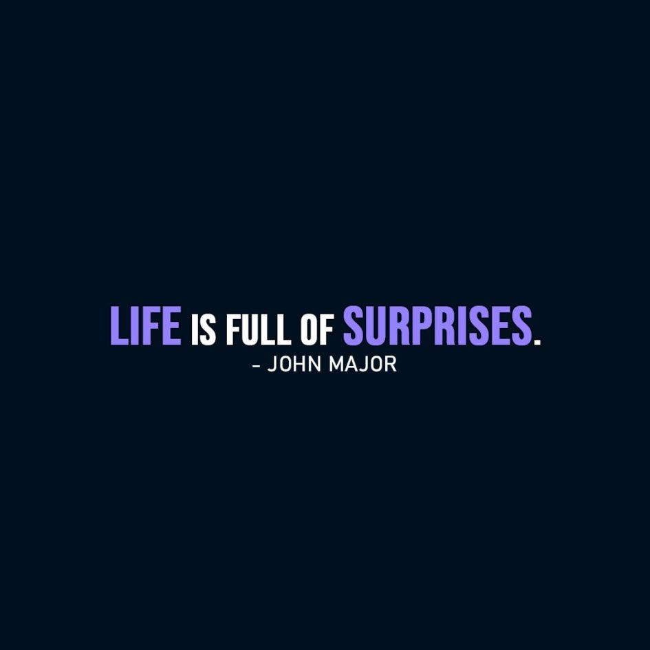 Life Quote | Life is full of surprises. - John Major