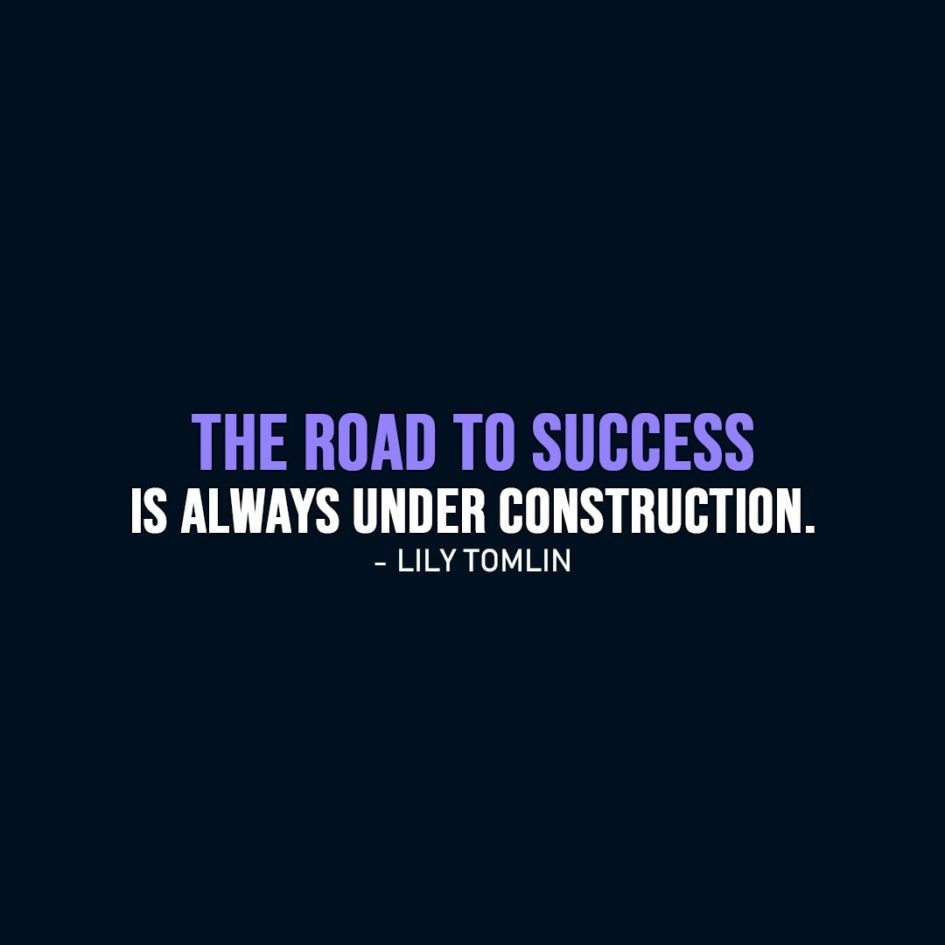 Success Quote | The road to success is always under construction. - Lily Tomlin
