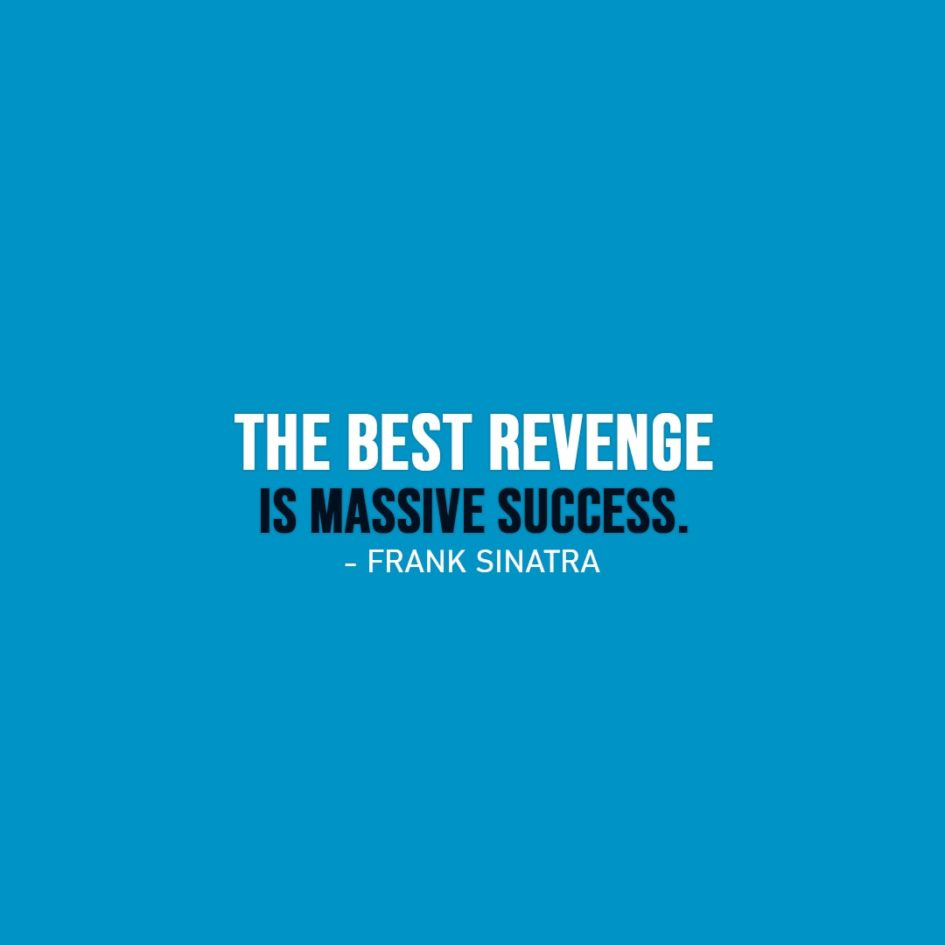 Success Quote | The best revenge is massive success. - Frank Sinatra