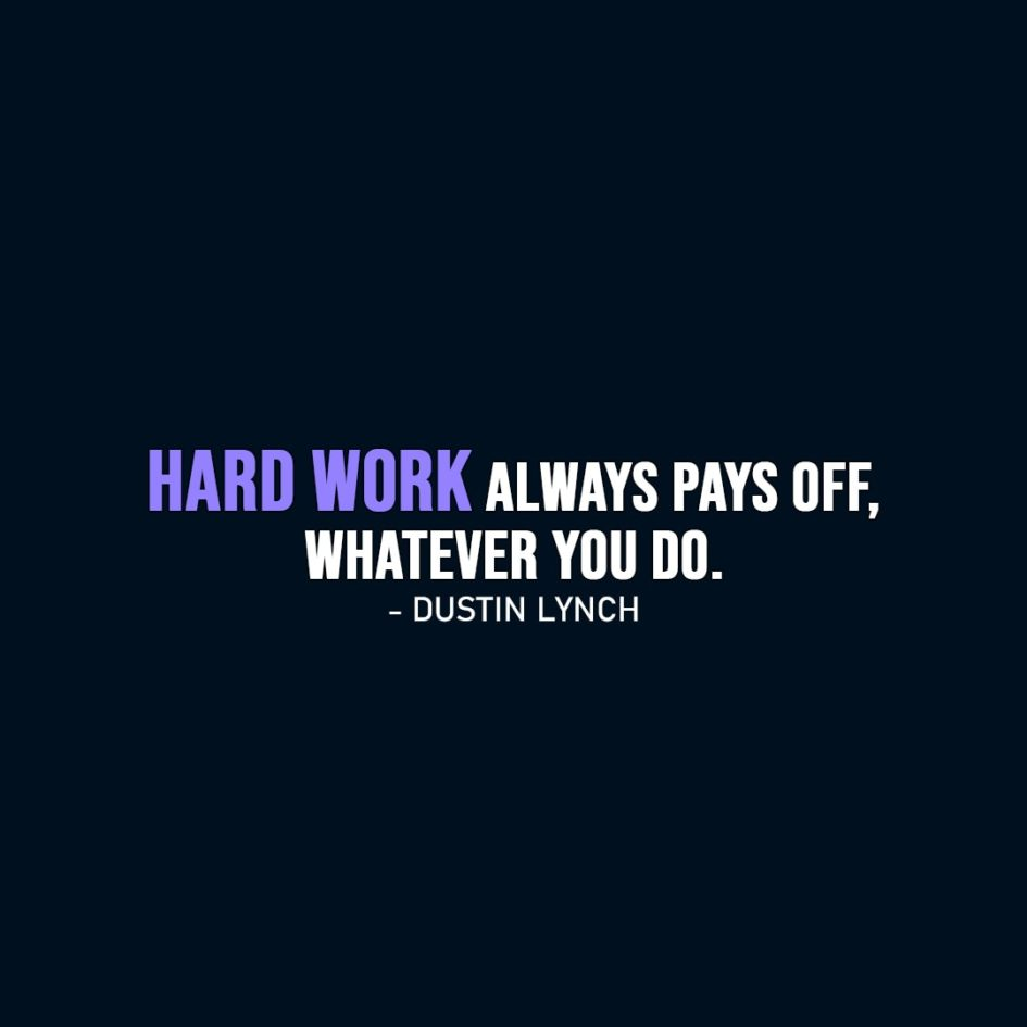 Work Quote | Hard work always pays off, whatever you do. - Dustin Lynch