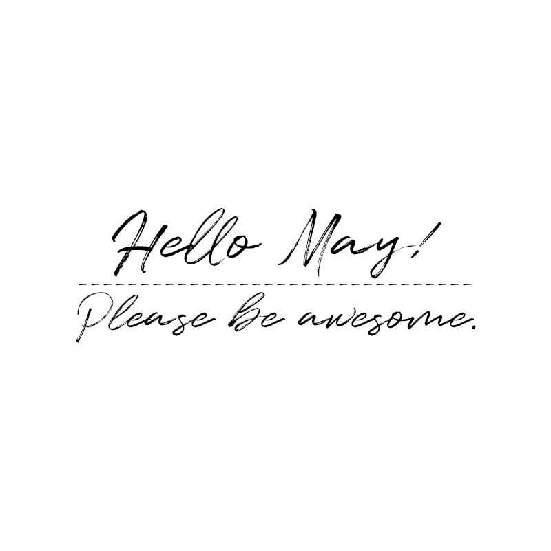 May Quotes | Hello, May! Please be awesome.