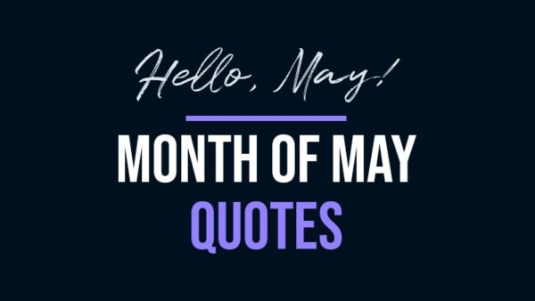 May Quotes | Collection of the best quotes for the month of May.