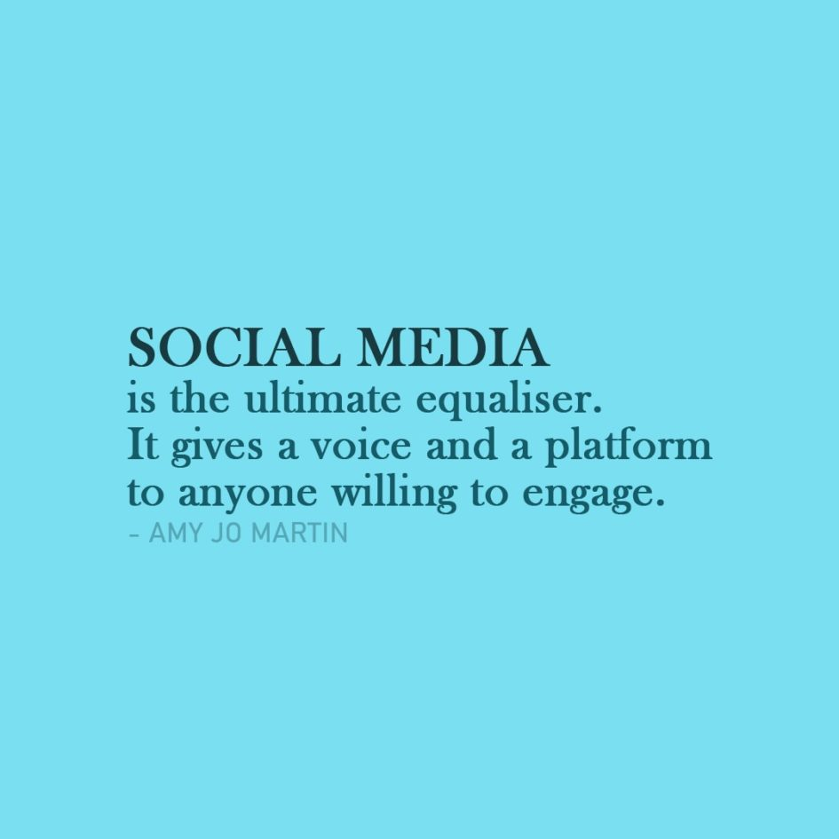 Quote about Social Media | Social media is the ultimate equaliser. It gives a voice and a platform to anyone willing to engage. - Amy Jo Martin