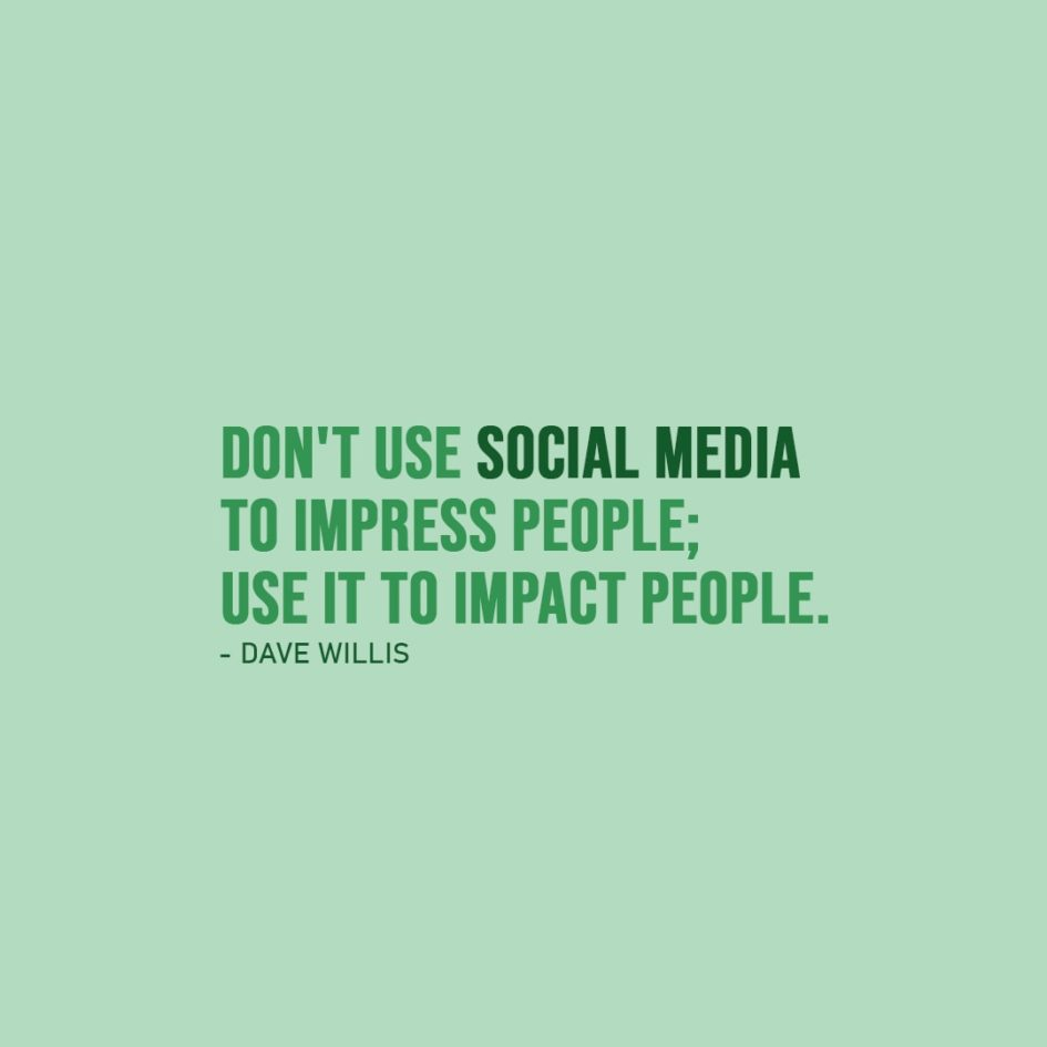 Quote about Social Media | Don't use social media to impress people; use it to impact people. - Dave Willis