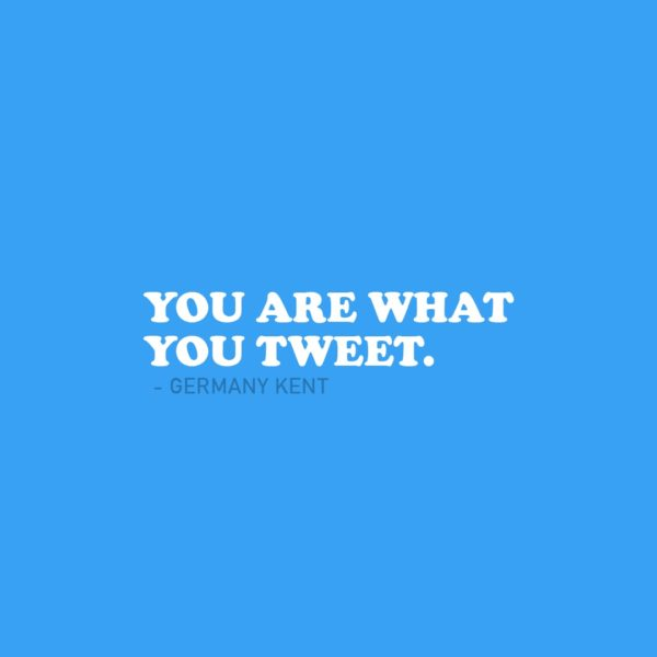 Quote about Social Media | You are what you tweet. - Germany Kent