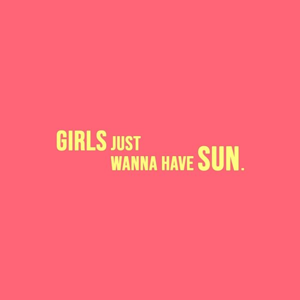 Quote about Summer | Girls just wanna have sun. - Unknown