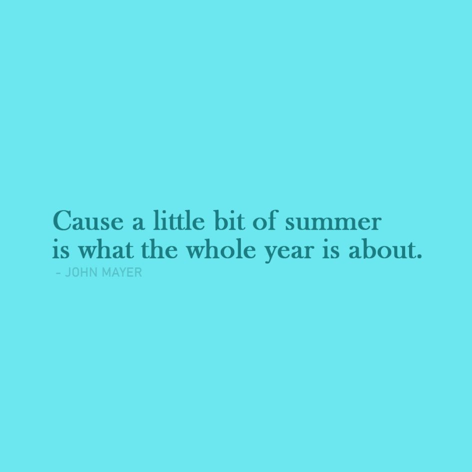 Quote about Summer | Cause a little bit of summer is what the whole year is about. - John Mayer