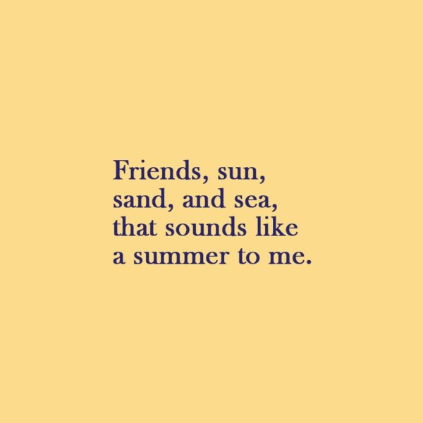 Quote about Summer | Friends, sun, sand, and sea, that sounds like a summer to me. - Unknown