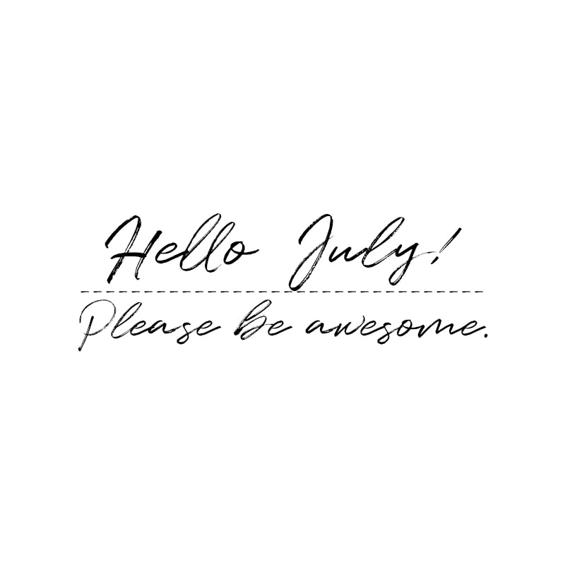 July Quotes | Hello, July! Please be awesome.