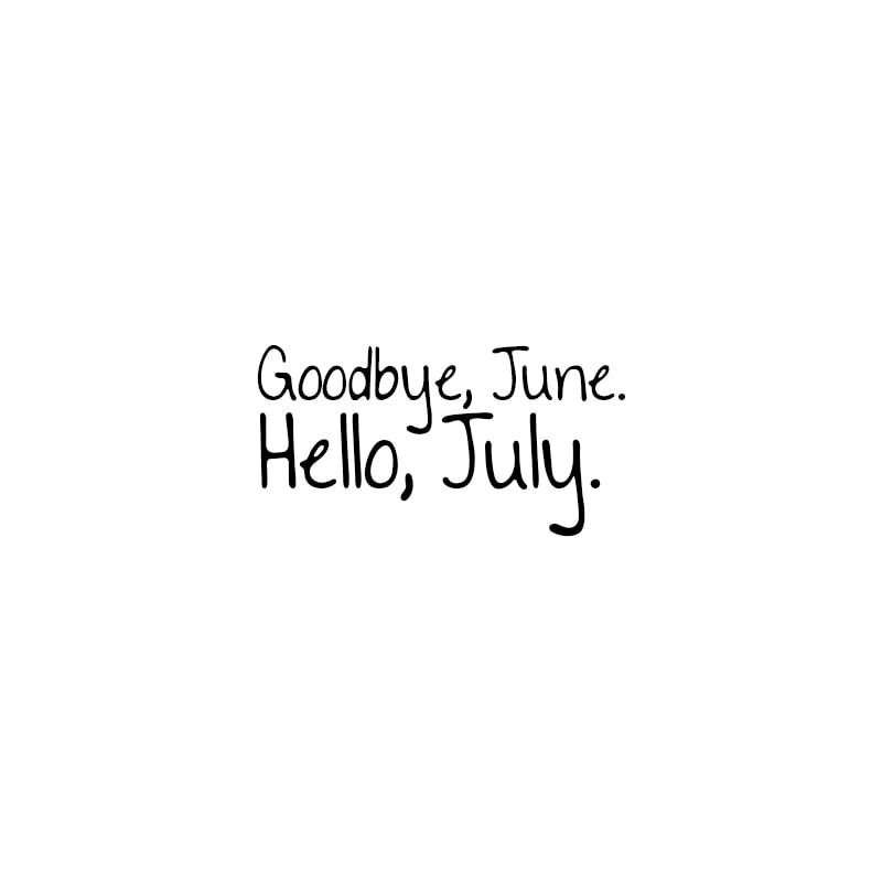 July Quotes | Goodbye, June. Hello, July.