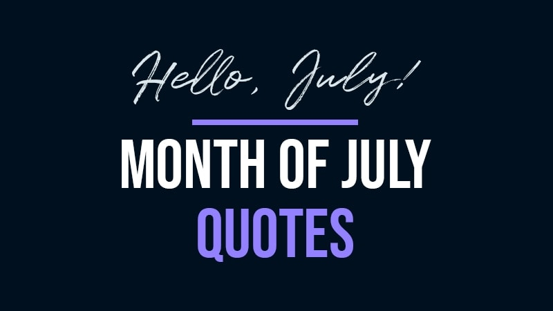 July Quotes | Collection of the best quotes for the month of July.