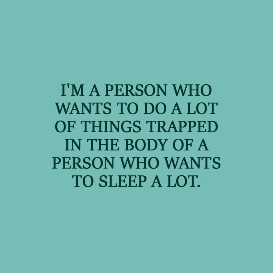 Laziness Quote | I'm a person who wants to do a lot of things trapped in the body of a person who wants to sleep a lot. - Unknown