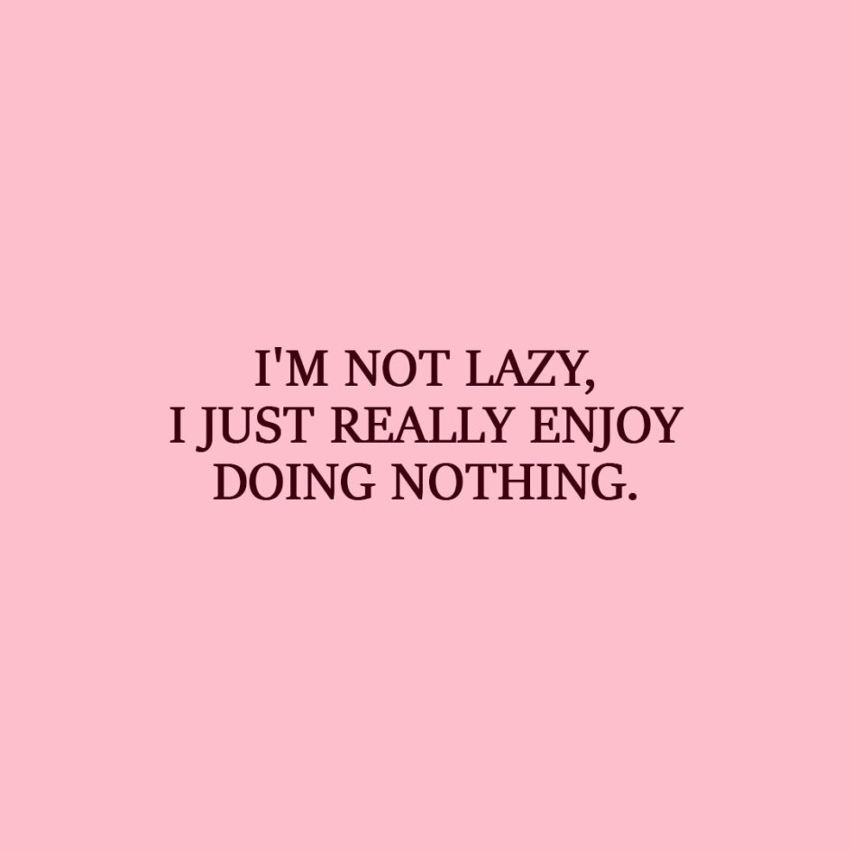 Laziness Quote | I'm not lazy, I just really enjoy doing nothing. - Unknown