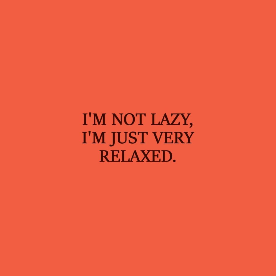 Laziness Quote | I'm not lazy, I'm just very relaxed. - Unknown