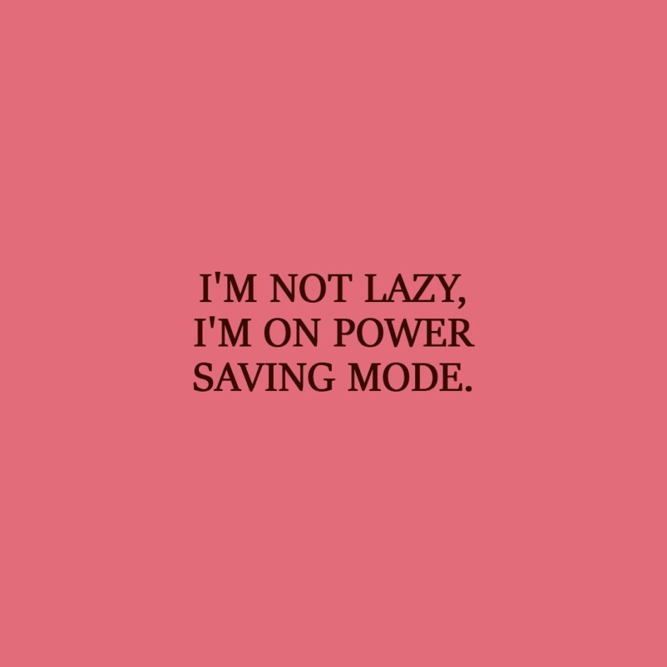 Laziness Quote | I'm not lazy, I'm on power saving mode. - Unknown