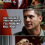Quote from Supernatural 3x08 | Madge Carrigan: Oh, do you know what I say when I feel like swearing? Fudge. Dean Winchester: I'll try and remember that. (Few second later...) Dean Winchester: You fudging touch me again, I'll fudging kill you! Madge Carrigan: Very good.