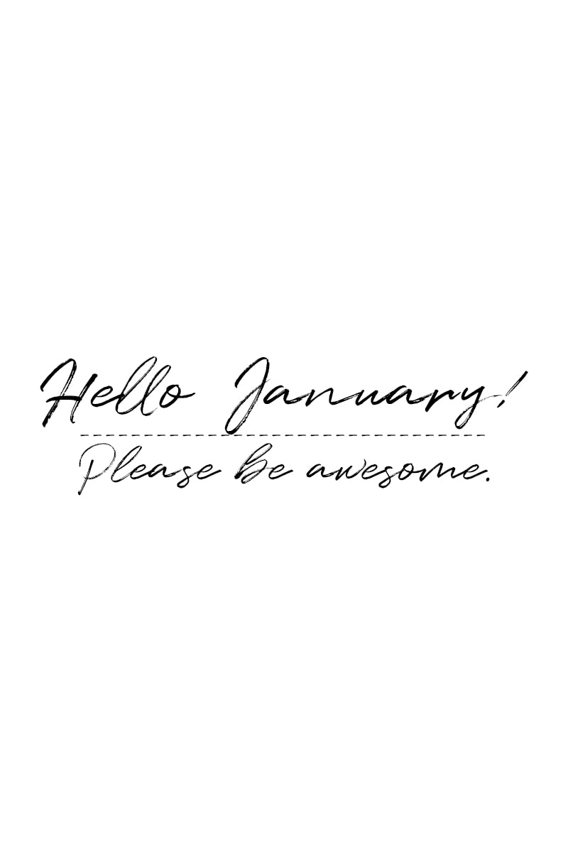 January Quote: Hello, January! Please be awesome.