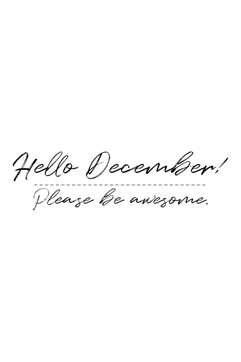 December Quote: Hello, December! Please be awesome.