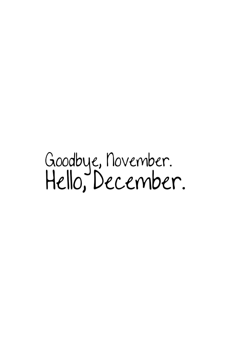 December Quote: Goodbye, November. Hello, December.