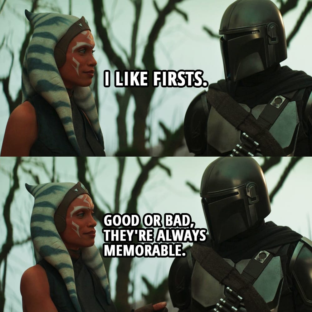 Quote from The Mandalorian 2×05 |  Ahsoka Tano: I like firsts. Good or bad, they're always memorable.