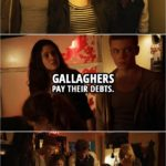 Quote from Shameless 2x01   Fiona Gallagher: Gallaghers pay their debts.