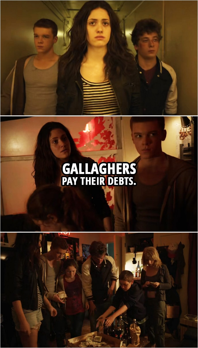 Quote from Shameless 2x01 | Fiona Gallagher: Gallaghers pay their debts.