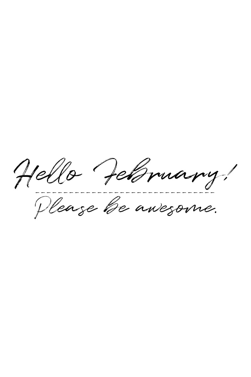 February Quotes: Hello, February! Please be awesome.