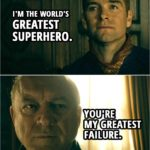 Quote from The Boys 1x07 | Homelander: I'm the world's greatest superhero. Jonah Vogelbaum: You're my greatest failure.