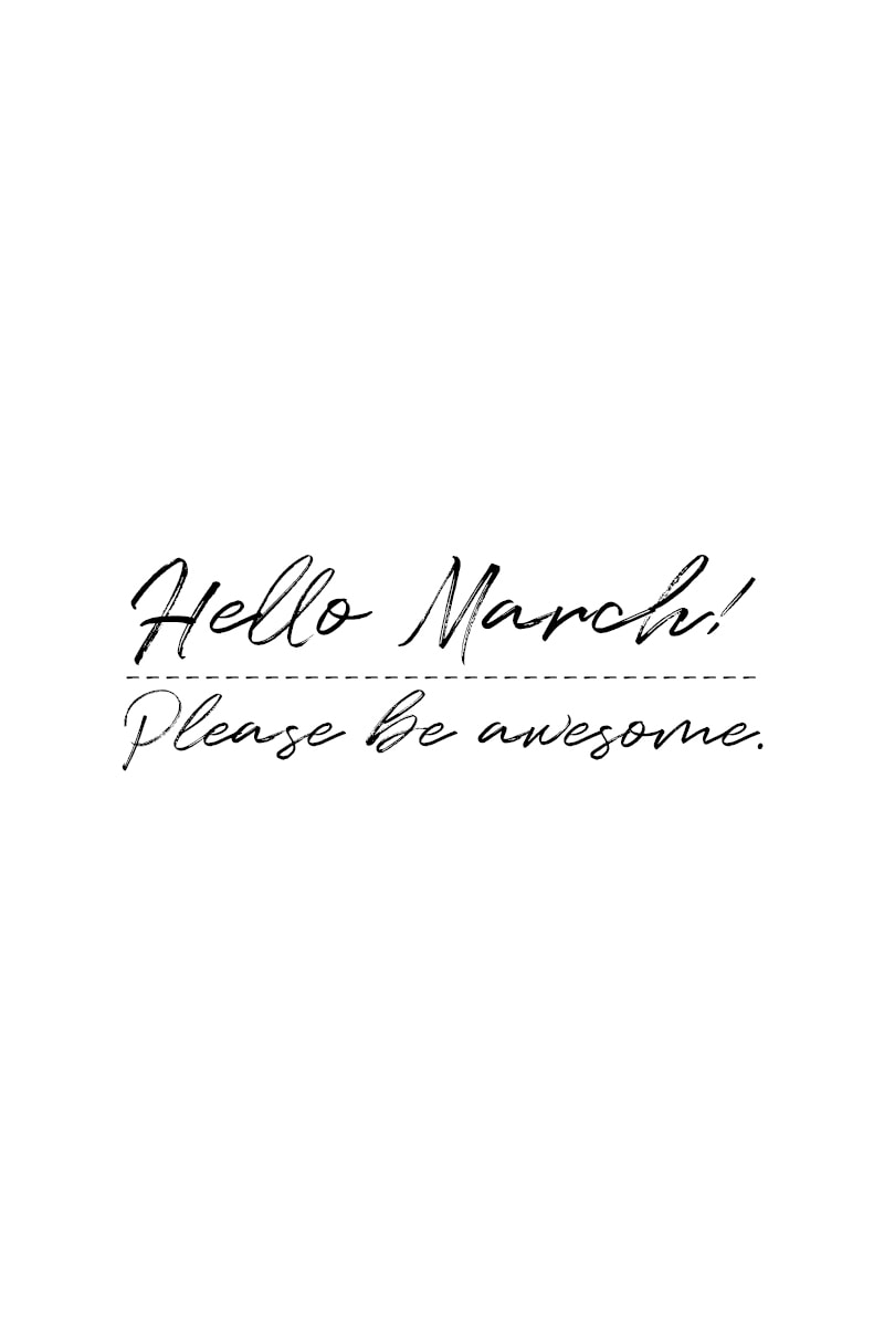 March Quotes – Hello, March. Please be awesome.