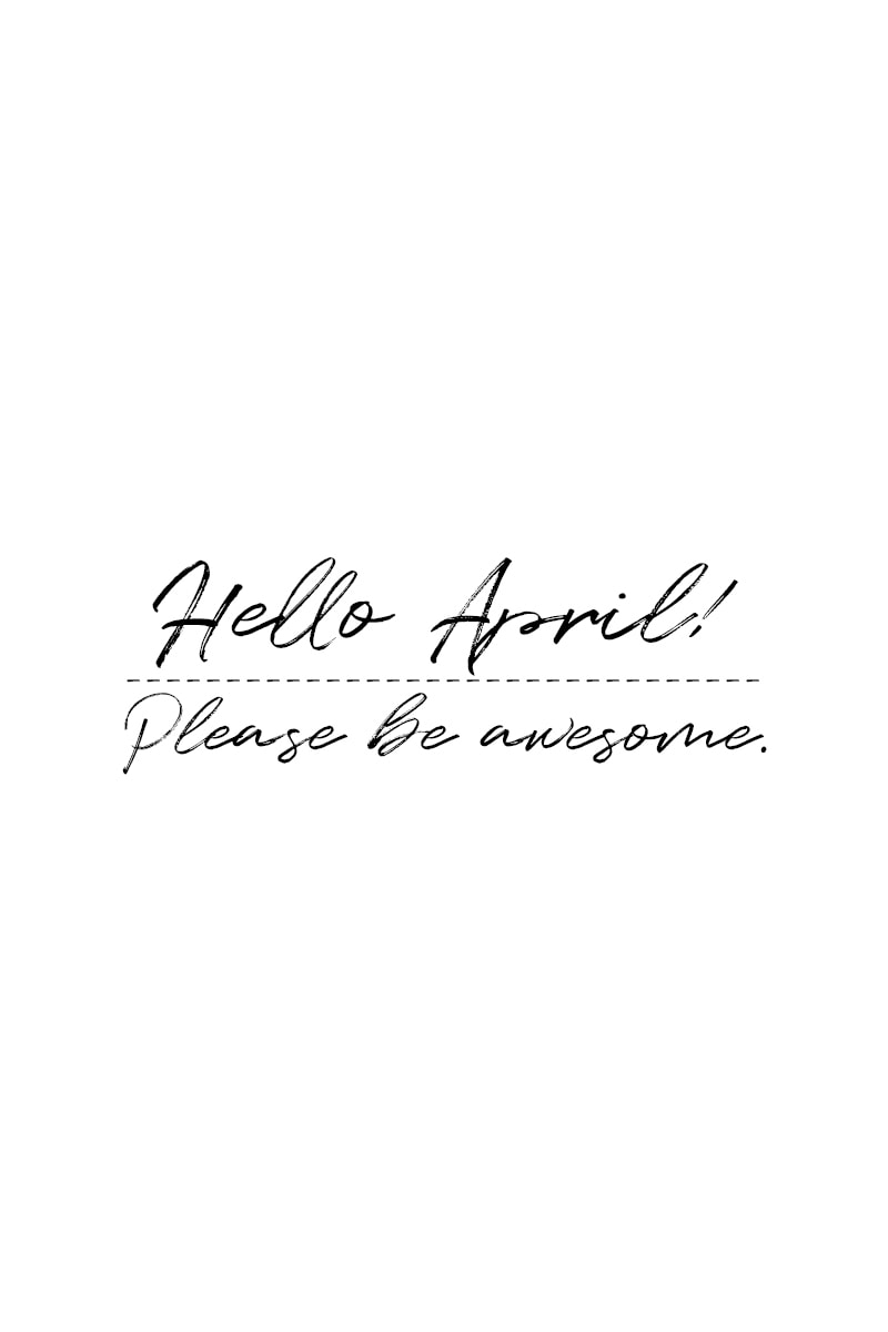 April Quotes – Hello, April. Please be awesome.